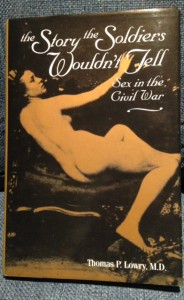 "Book cover of ""The Story the Soldiers Wouldn't Tell: Sex in the Civil War"" by Thomas P. Lowry, M.D."