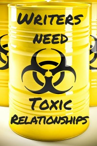 Writers Need Toxic Relationships