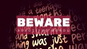 Beware Beautiful Words
