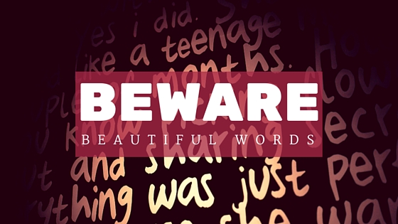 Beware Beautiful Words