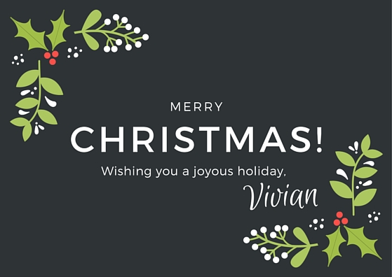Merry Christmas! Wishing you a joyous holiday, Vivian