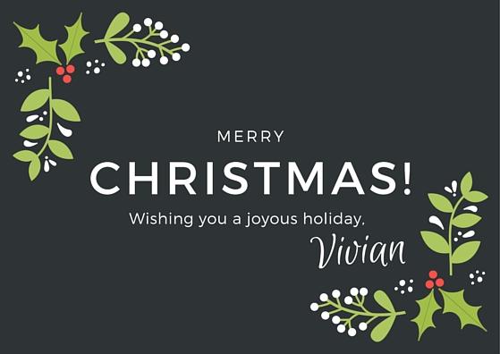 Merry Christmas! Wishing you a joyous holiday, Vivian