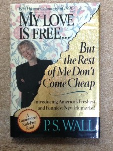 "P.S. Wall ""My Love is Free. . .But the Rest of Me Don't Come Cheap,"" humor writing, funny writing"