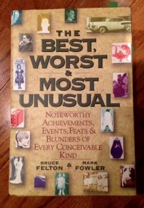 The Best, Worst and Most Unusual: Noteworthy Achievements, Events, Feats & Blunders of Every Conceivable Kind, Bruce Felton, Mark Fowler, book, trivia, writing inspiration