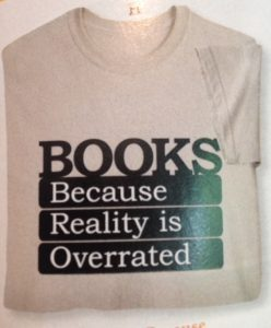 "t-shirt for book addiction, ""Books: Because Reality is Overrated"""
