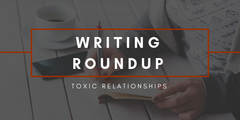 writing roundup toxic relationships